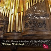 Verses and Voluntaries - The first recording of the historic 1723 Abraham Jordan organ in St. George's Church, Southall / William Whitehead, organ