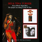 Ike & Tina Turner/Ike Turner/Tina Turner: The Sweet Rhode Island Red/The Gospel According To Ike & Tina