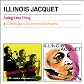 Illinois Jacquet: Swing's the Thing/Illinois Jacquet & His Orchestra