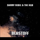 Danny Rebel/The K.G.B.: Blastoff [Digipak]