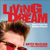 Antsy McClain/Trailer Park Troubadours: Living the Dream