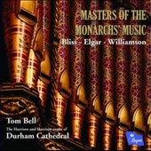 Masters of The Monarchs' Music - Works by Bliss, Elgar, Williamson / Tom Bell, Harrison Organ of Durham Cathedral