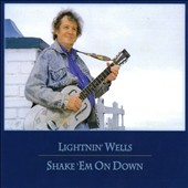 Lightnin' Wells: Shake 'Em on Down