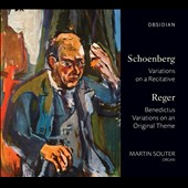 Schoenberg: Variations on a Recitative; Reger: Benedictus; Variations on an Original Theme / Martin Souter, organ
