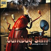 Junebug Slim: Sex, Bugs & Rock N Roll [PA]