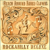 Reach Around Rodeo Clowns: Rockabilly Deluxe [Digipak]