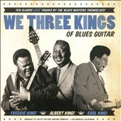 Earl King/Freddie King/Albert King: We Three Kings of Blues Guitar