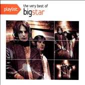 Big Star: Playlist: The Very Best of Big Star (1972-2005) *