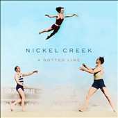 Nickel Creek: A Dotted Line [Digipak]