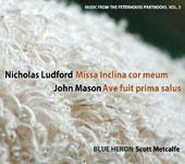 Nicholas Ludford: Missa Inclina Cor Meum; John Mason: Ave Fuit Prima Salus (Music From The Peterhouse Partbooks, Vol. 3)