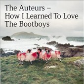 The Auteurs: How I Learned to Love the Bootboys *