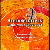 HyperSpectives: Piano Music of Edoardo Bruni, written 1992-2002 / Edoardo Bruni, piano