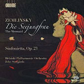 Zemlinsky: The Mermaid (world premiere of the new critical version); Sinfonieta, Op. 23 / Helsinki PO, Storgards
