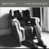 John Foxx: A New Kind of Man