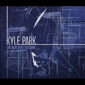 Kyle Park: The Blue Roof Sessions [Digipak]