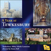 A Year at Tewkesbury - Works by Various composers / Carleton Etherington, Edward Turner,organ; Tewkesbury Abbey Schola Cantorum, Simon Bell