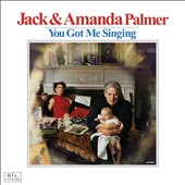 Jack Palmer/Amanda Palmer: You Got Me Singing [Slipcase]
