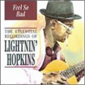 Lightnin' Hopkins: Feel So Bad: The Essential Recordings of Lightnin' Hopkins