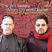 Jim Seeley: The Jim Seeley/Arturo O'Farrill Quintet