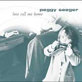 Peggy Seeger: Love Call Me Home