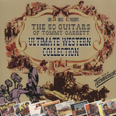 The 50 Guitars of Tommy Garrett: Ultimate Western Collection: The 50 Guitars of Tommy Garret