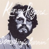 Kenny Rogers/Kenny Rogers & the First Edition: Something's Burnin' [Masked Weasel]