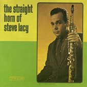 Steve Lacy: The Straight Horn of Steve Lacy