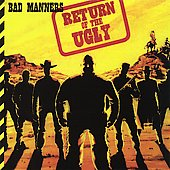 Bad Manners: Return of the Ugly