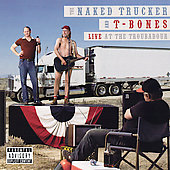 The Naked Trucker And T-Bones: Live at the Troubadour [PA]