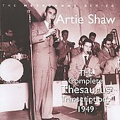 Artie Shaw: The Complete Thesaurus Transcriptions 1949