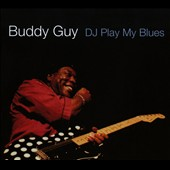 Buddy Guy: DJ Play My Blues [Bonus Tracks] [Digipak]
