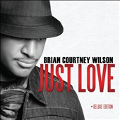 Brian Courtney Wilson: Just Love [Deluxe Edition]