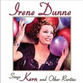 Irene Dunne: Sings Kern and Other Rarities
