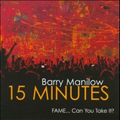 Barry Manilow: 15 Minutes (FAME... Can You Take It?)