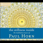 Paul Horn: The Stillness Inside [Digipak]