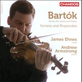 Bart&#243;k: Violin Sonatas Nos. 1 & 2; Rhapsodies Nos. 1 & 2 / James Ehnes, violin; Andrew Armstrong, piano