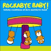 Rockabye Baby!/Andrew Bissell: Rockabye Baby! Lullaby Renditions of Dave Matthews Band
