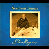 Stan Rogers: Northwest Passage [Digipak]