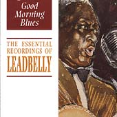 Lead Belly: Good Morning Blues