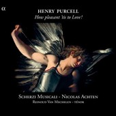 Purcell: How Pleasant 'tis to Love! / Reinoud Van Mechelen, tenor; Scherzi Musicali