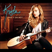 Krista Angelucci: Like It Or Not [Digipak]