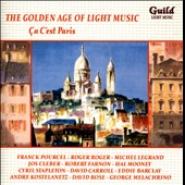 The Golden Age of Light Music: Ça C'est Paris - Light music with Paris as the theme / The Robert Farnon Orchestra