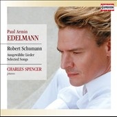 Schumann: Selected Songs / Paul Armin Edelmann, baritone; Charles Spencer, piano