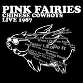The Pink Fairies: Chinese Cowboys: Live 1987 *