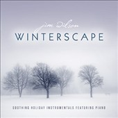 Jim Wilson (New Age): Winterscape: Soothing Holiday Instrumentals Featuring Piano