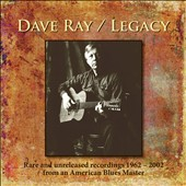 Dave Ray: Legacy: Rare and Unreleased Recordings, 1962-2002 [Box]