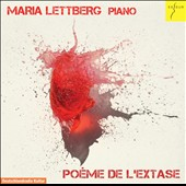 Poeme de L'Extase: Piano Works of Scriabin & Liszt / Maria Lettberg, piano
