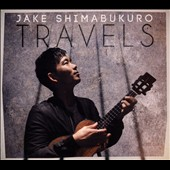 Jake Shimabukuro: Travels [Digipak] [10/9]