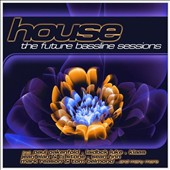 Various Artists: House: Future Bassline Sessions