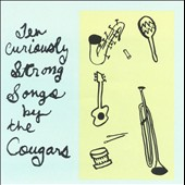 The Cougars (Red Aunts/Clawhammer): Ten Curiously Strong Songs by the Cougars